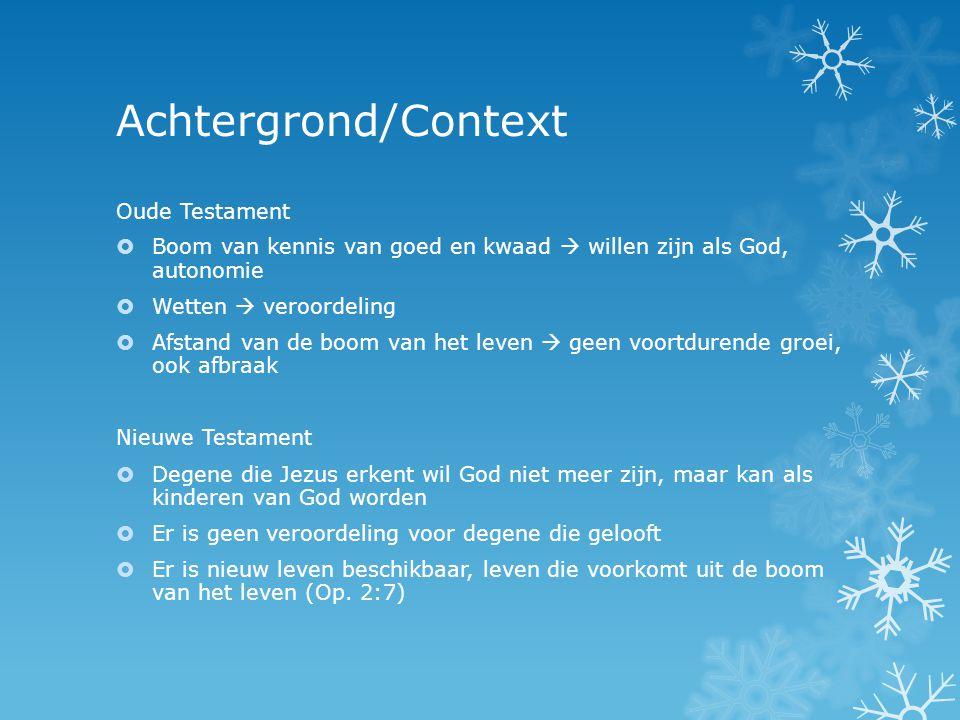 Achtergrond/Context Oude Testament  Boom van kennis van goed en kwaad  willen zijn als God, autonomie  Wetten  veroordeling  Afstand van de boom