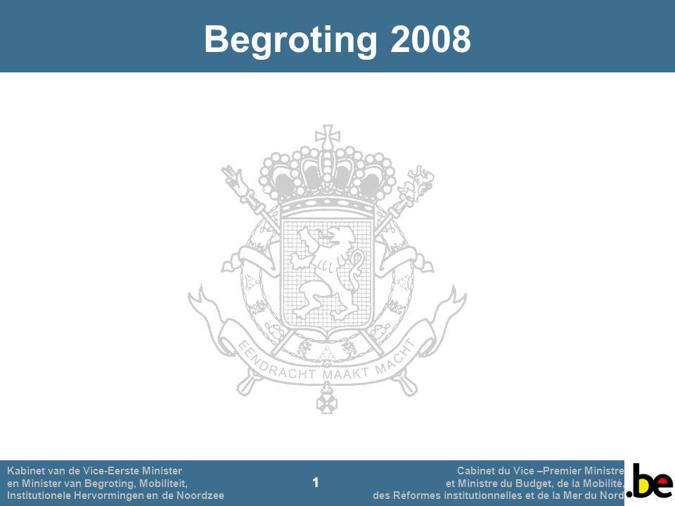 1 Kabinet van de Vice-Eerste Minister Cabinet du Vice –Premier Ministre en Minister van Begroting, Mobiliteit, et Ministre du Budget, de la Mobilité, Institutionele Hervormingen en de Noordzee des Réformes institutionnelles et de la Mer du Nord Begroting 2008 1