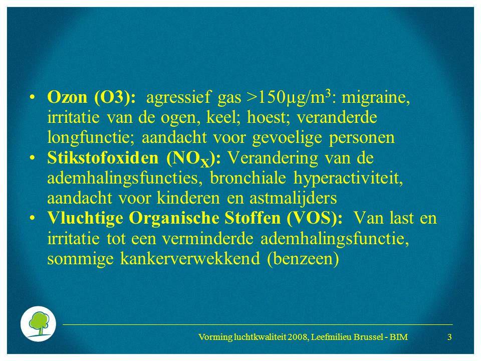 Vorming luchtkwaliteit 2008, Leefmilieu Brussel - BIM 4 Zwaveldioxide (SO 2 ): Irriterend gas, respiratoire aandoeningen bij gevoelige personen in hoge conentraties Persistente organische stoffen (POP, HAP,…): Kankerverwekkend, endocriene verstoorders,vruchtbaarheidsproblemen, ontwikkeling, immuniteit Fijn stof (PM 10, PM 2.5, PM 1,…): Toxiciteit volgens de aard, grootte en samenstelling, respiratoire & cardio-vasculaire aandoeningen, carcinogeen of mutageen