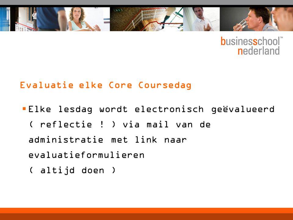 Evaluatie elke Core Coursedag  Elke lesdag wordt electronisch geëvalueerd ( reflectie ! ) via mail van de administratie met link naar evaluatieformul
