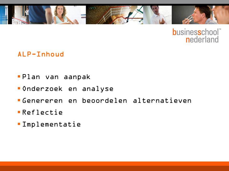 ALP-Inhoud  Plan van aanpak  Onderzoek en analyse  Genereren en beoordelen alternatieven  Reflectie  Implementatie