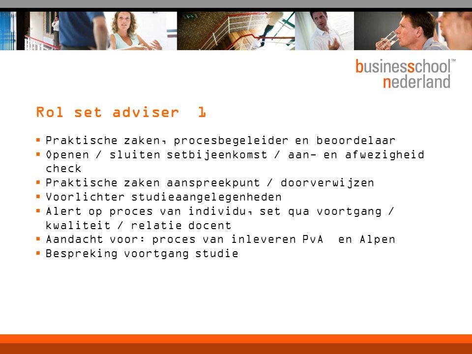 Rol set adviser 1  Praktische zaken, procesbegeleider en beoordelaar  Openen / sluiten setbijeenkomst / aan- en afwezigheid check  Praktische zaken