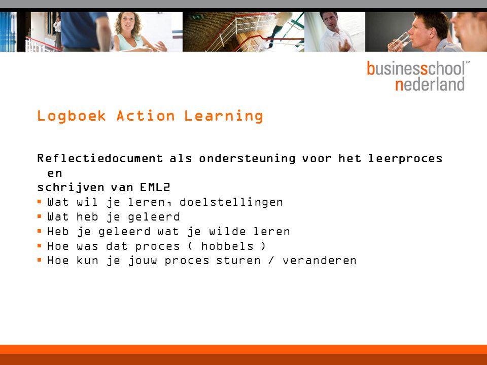 Logboek Action Learning Reflectiedocument als ondersteuning voor het leerproces en schrijven van EML2  Wat wil je leren, doelstellingen  Wat heb je geleerd  Heb je geleerd wat je wilde leren  Hoe was dat proces ( hobbels )  Hoe kun je jouw proces sturen / veranderen