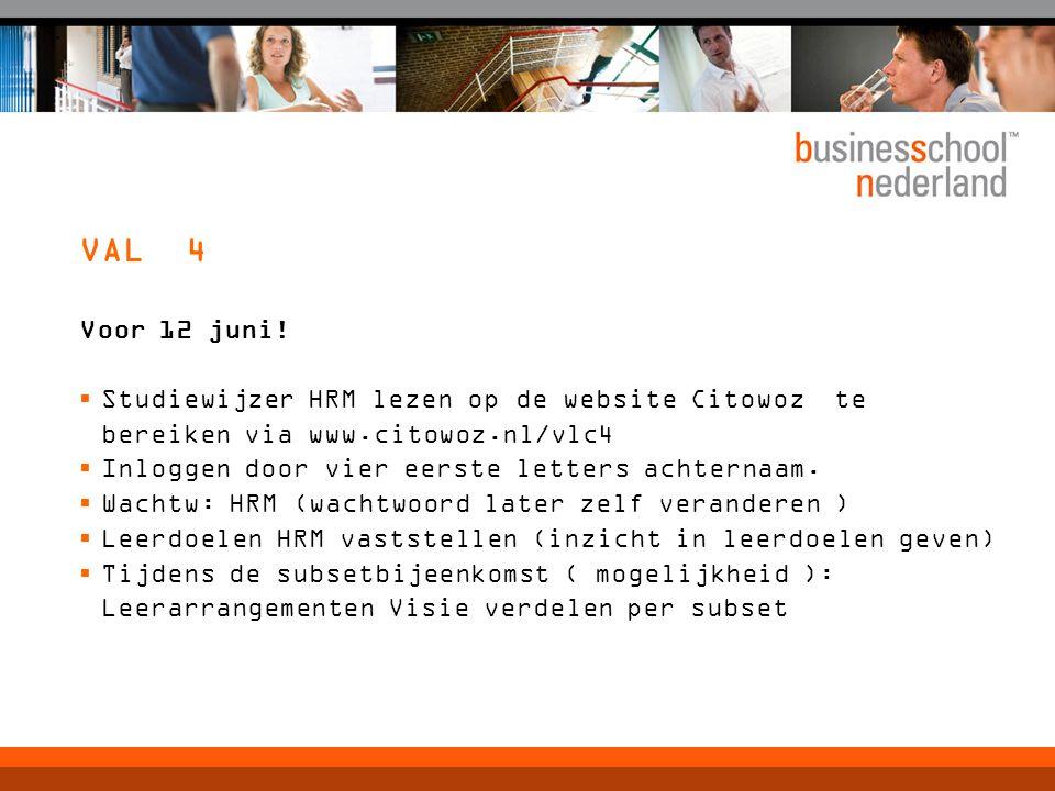 VAL 4 Voor 12 juni!  Studiewijzer HRM lezen op de website Citowoz te bereiken via www.citowoz.nl/vlc4  Inloggen door vier eerste letters achternaam.