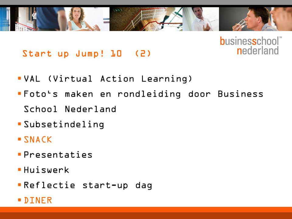 Start up Jump! 10 (2)  VAL (Virtual Action Learning)  Foto's maken en rondleiding door Business School Nederland  Subsetindeling  SNACK  Presenta