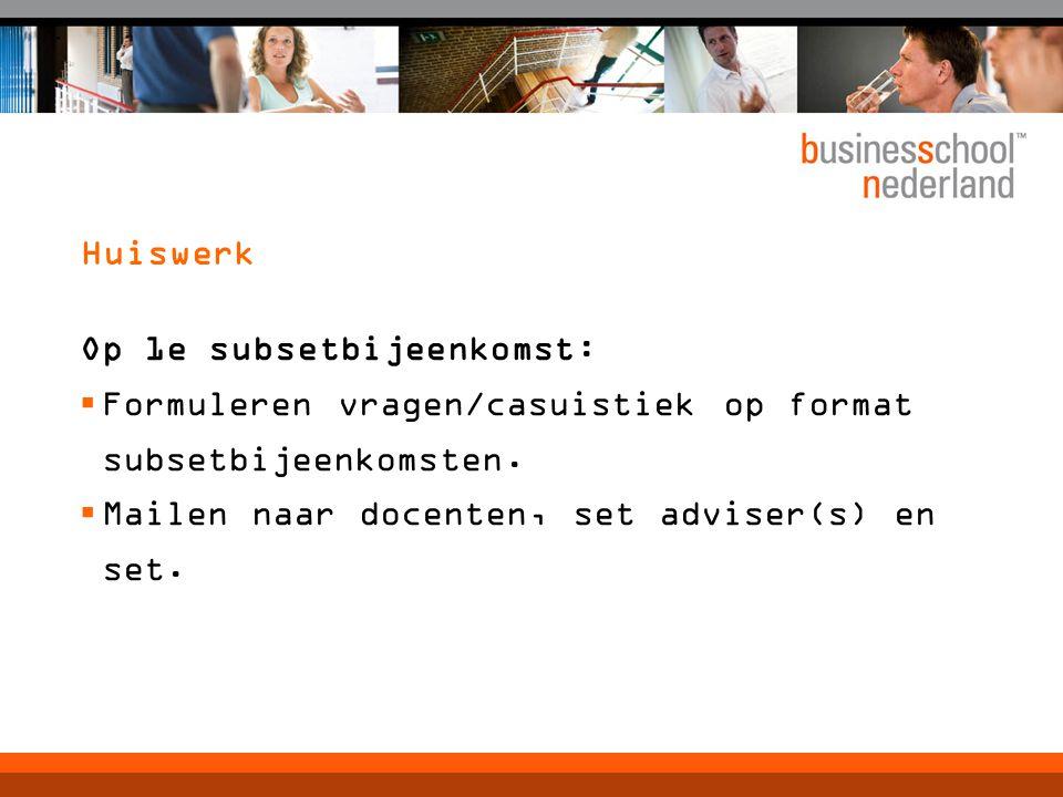 Huiswerk Op 1e subsetbijeenkomst:  Formuleren vragen/casuistiek op format subsetbijeenkomsten.  Mailen naar docenten, set adviser(s) en set.