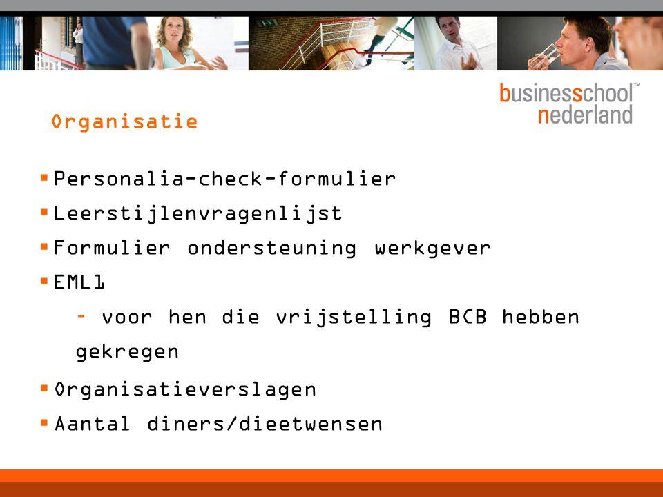 Organisatie  Personalia-check-formulier  Leerstijlenvragenlijst  Formulier ondersteuning werkgever  EML1 – voor hen die vrijstelling BCB hebben gekregen  Organisatieverslagen  Aantal diners/dieetwensen