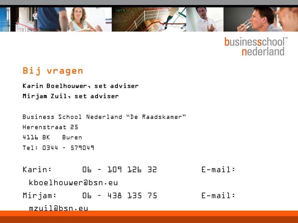 """Bij vragen Karin Boelhouwer, set adviser Mirjam Zuil, set adviser Business School Nederland """"De Raadskamer"""" Herenstraat 25 4116 BK Buren Tel: 0344 – 5"""