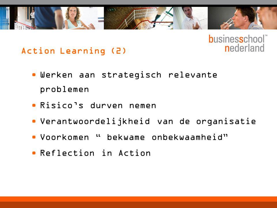 Action Learning (2) Werken aan strategisch relevante problemen Risico's durven nemen Verantwoordelijkheid van de organisatie Voorkomen bekwame onbekwaamheid Reflection in Action