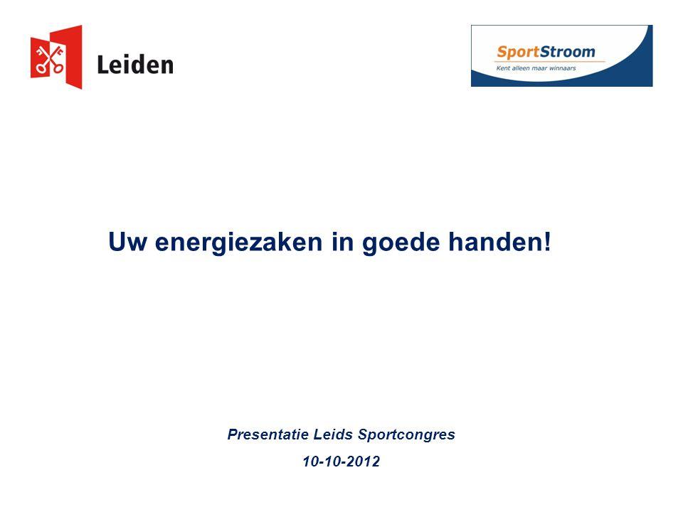 Uw energiezaken in goede handen! Presentatie Leids Sportcongres 10-10-2012