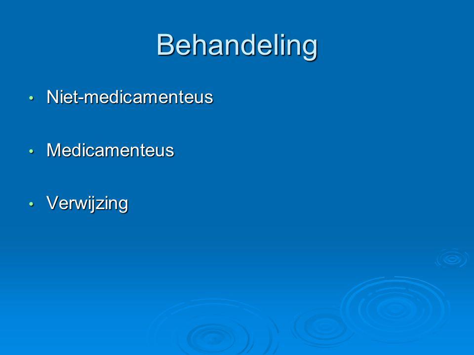 Behandeling Niet-medicamenteus Niet-medicamenteus Medicamenteus Medicamenteus Verwijzing Verwijzing