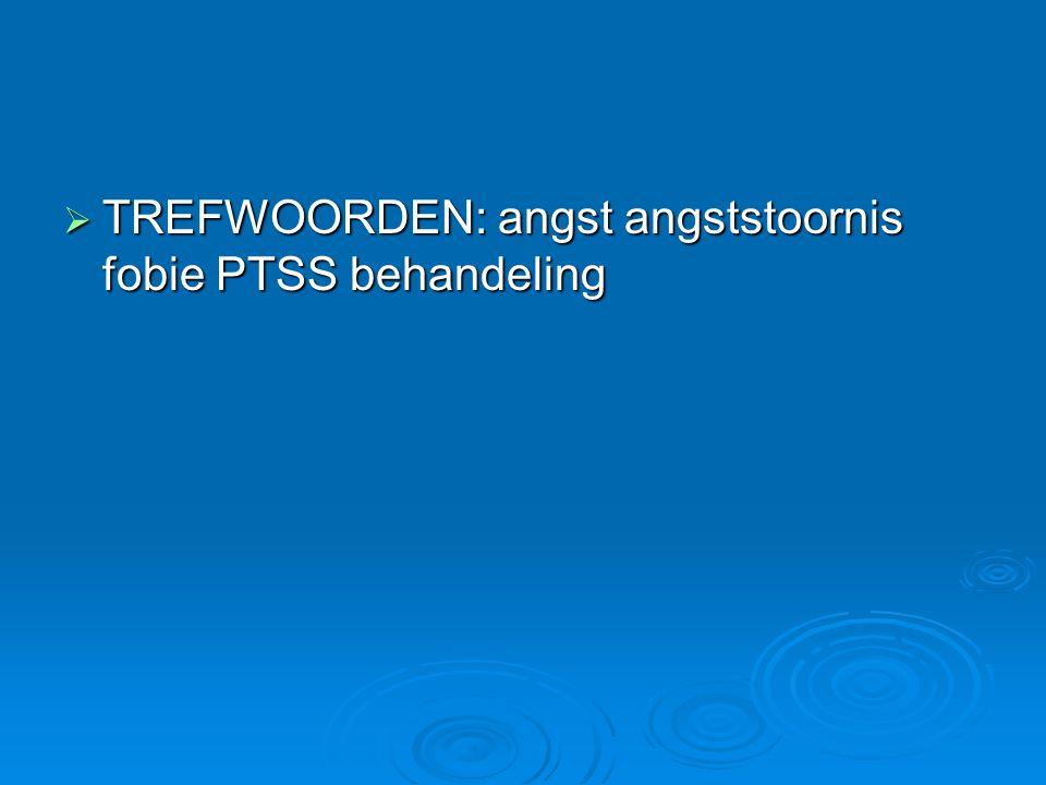  TREFWOORDEN: angst angststoornis fobie PTSS behandeling