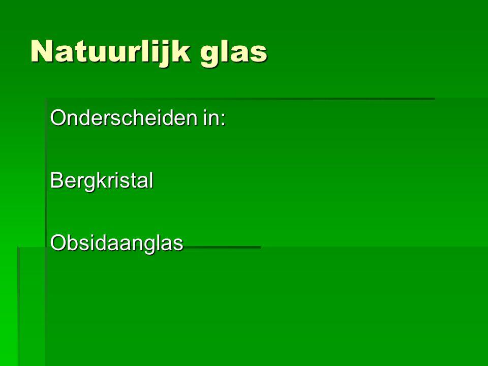 Samenstelling Glas (bouwglas ofwel Natriumkalksilicaatglas)  Kiezelzand -textuur  Soda -smelten bevorderen  Louteringsmiddel -gas opdrijven  Diverse metaaloxide -verbeteraar  Arsenicum -werkt ontkleurend