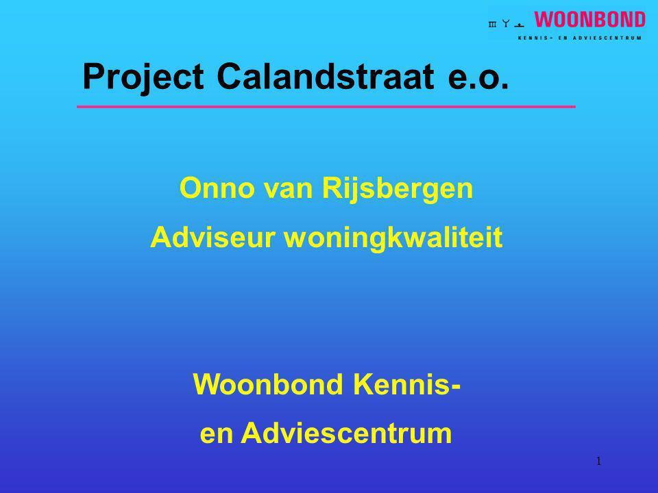 1 Project Calandstraat e.o. Onno van Rijsbergen Adviseur woningkwaliteit Woonbond Kennis- en Adviescentrum