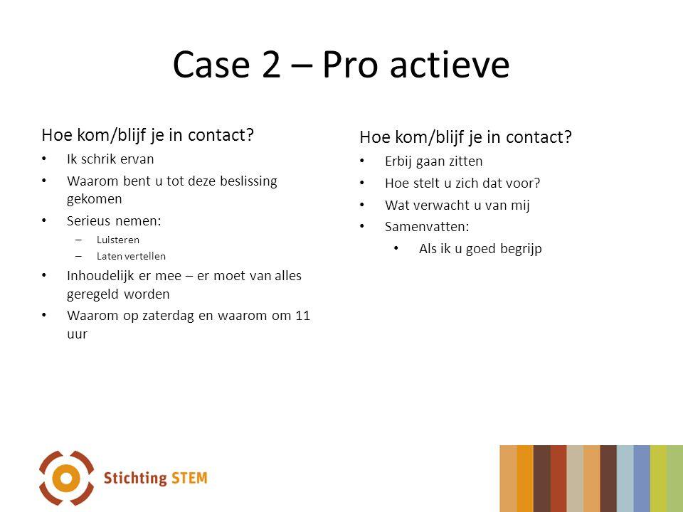 Case 2 – Pro actieve Hoe kom/blijf je in contact.