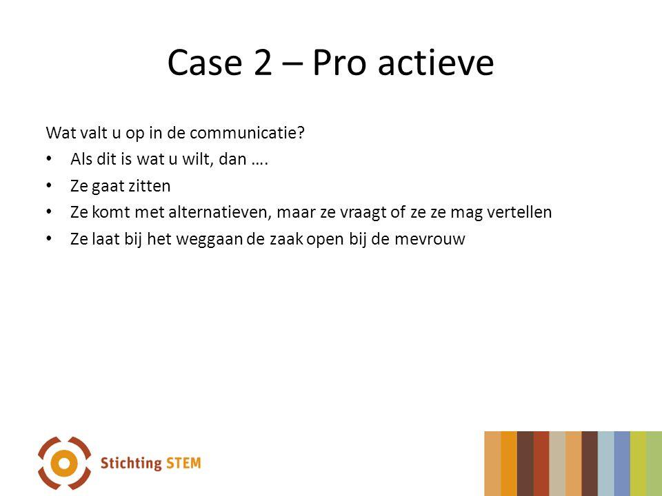 Case 2 – Pro actieve Wat valt u op in de communicatie.