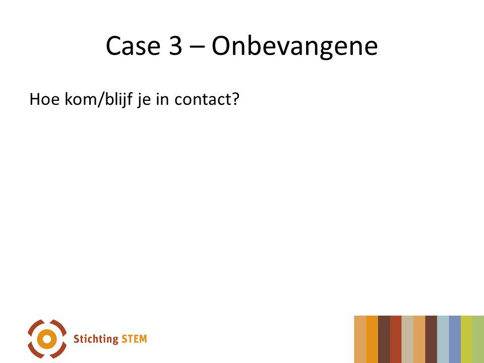 Case 3 – Onbevangene Hoe kom/blijf je in contact?