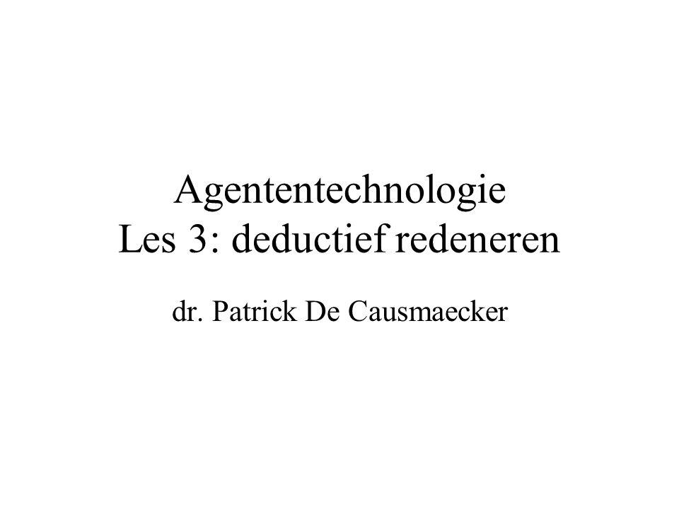 Agententechnologie Les 3: deductief redeneren dr. Patrick De Causmaecker