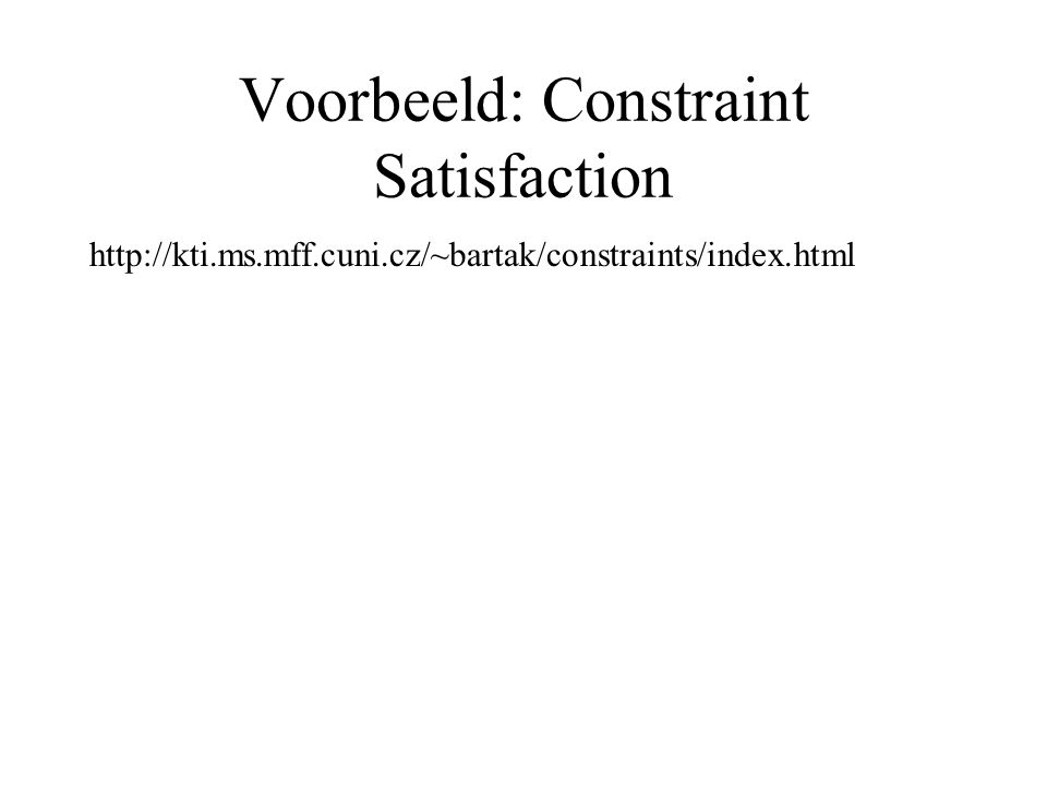 Voorbeeld: Constraint Satisfaction http://kti.ms.mff.cuni.cz/~bartak/constraints/index.html
