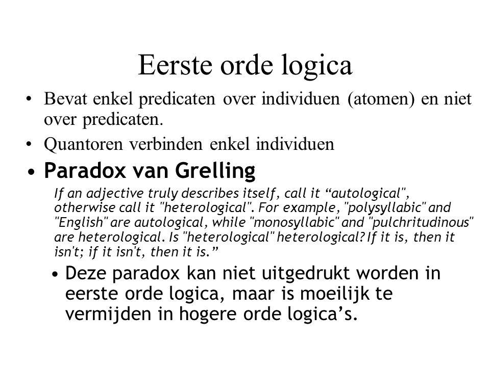 Eerste orde logica Bevat enkel predicaten over individuen (atomen) en niet over predicaten.