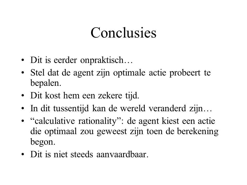 Conclusies Dit is eerder onpraktisch… Stel dat de agent zijn optimale actie probeert te bepalen.