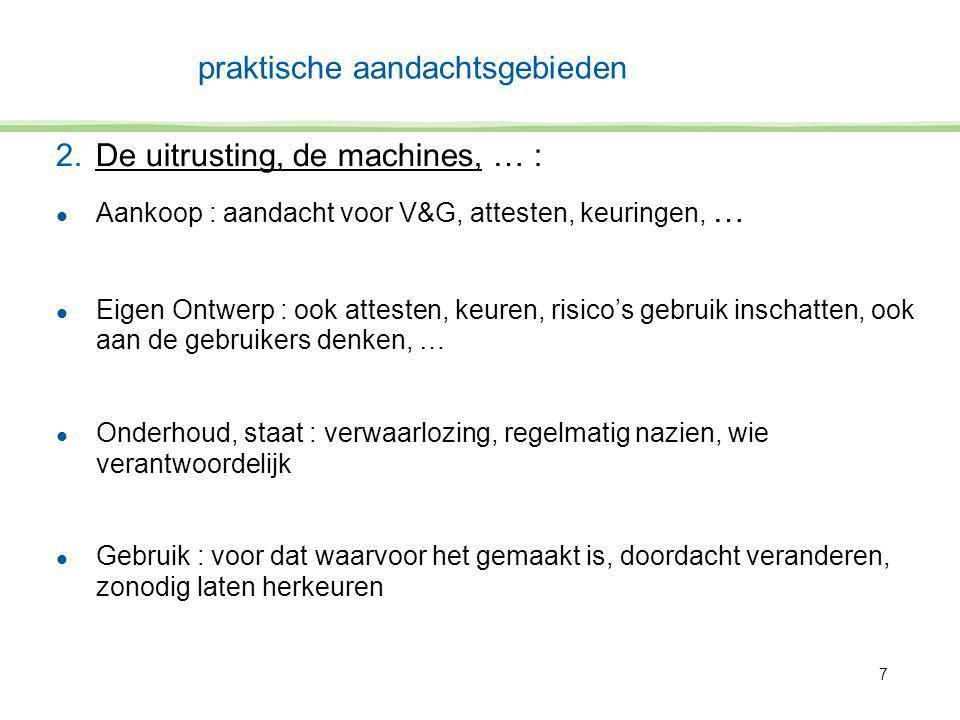 7 2.De uitrusting, de machines, … : l Aankoop : aandacht voor V&G, attesten, keuringen, … l Eigen Ontwerp : ook attesten, keuren, risico's gebruik ins
