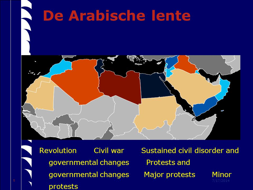 7/17/2014 5 De Arabische lente Revolution Civil war Sustained civil disorder and governmental changes Protests and governmental changes Major protests Minor protests