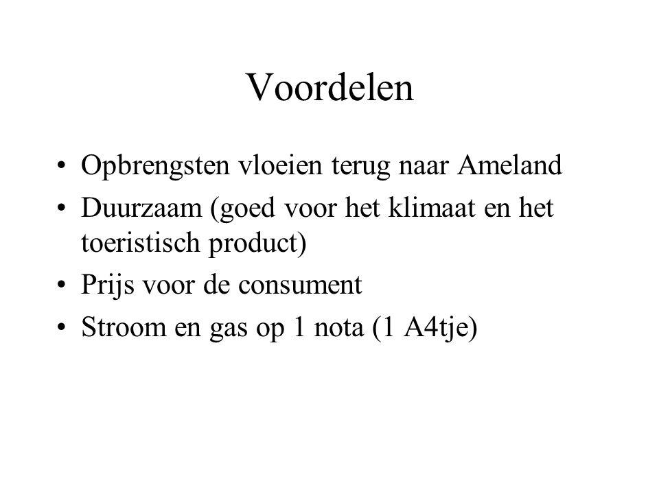 Voordelen Opbrengsten vloeien terug naar Ameland Duurzaam (goed voor het klimaat en het toeristisch product) Prijs voor de consument Stroom en gas op 1 nota (1 A4tje)