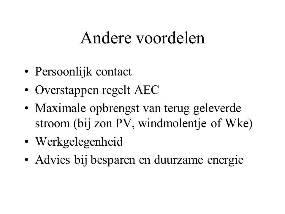 Andere voordelen Persoonlijk contact Overstappen regelt AEC Maximale opbrengst van terug geleverde stroom (bij zon PV, windmolentje of Wke) Werkgelegenheid Advies bij besparen en duurzame energie