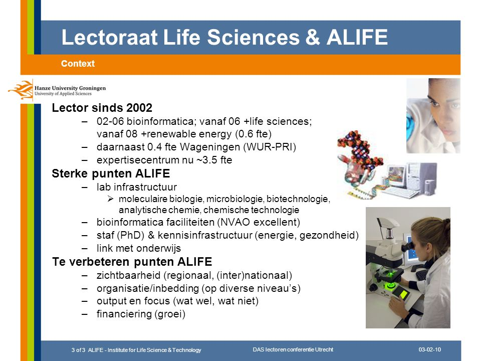 03-02-10 DAS lectoren conferentie Utrecht 3 of 3 ALIFE - Institute for Life Science & Technology Lector sinds 2002 –02-06 bioinformatica; vanaf 06 +li