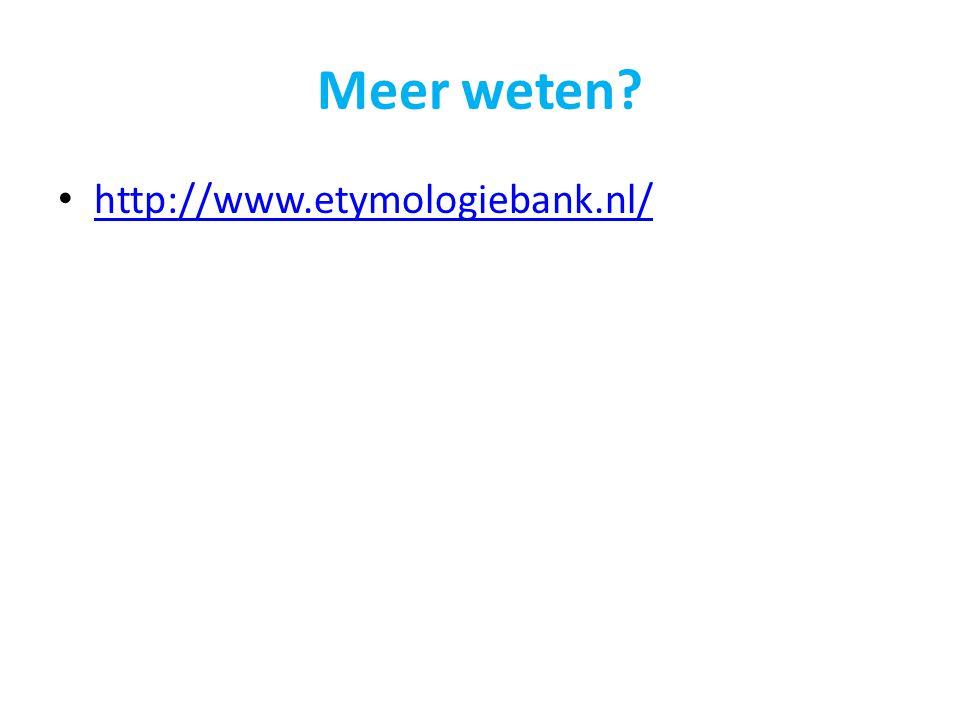 Meer weten? http://www.etymologiebank.nl/