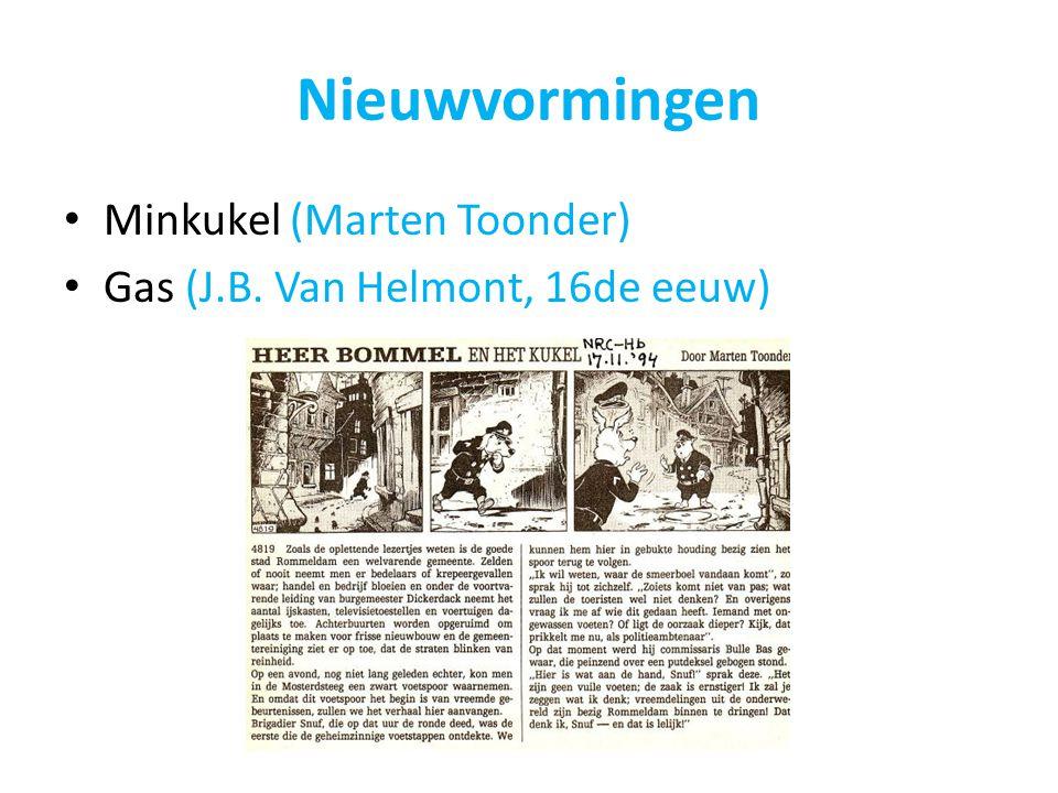 Nieuwvormingen Minkukel (Marten Toonder) Gas (J.B. Van Helmont, 16de eeuw)
