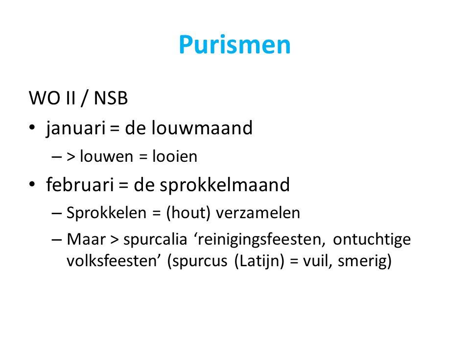 Purismen WO II / NSB januari = de louwmaand – > louwen = looien februari = de sprokkelmaand – Sprokkelen = (hout) verzamelen – Maar > spurcalia 'reini