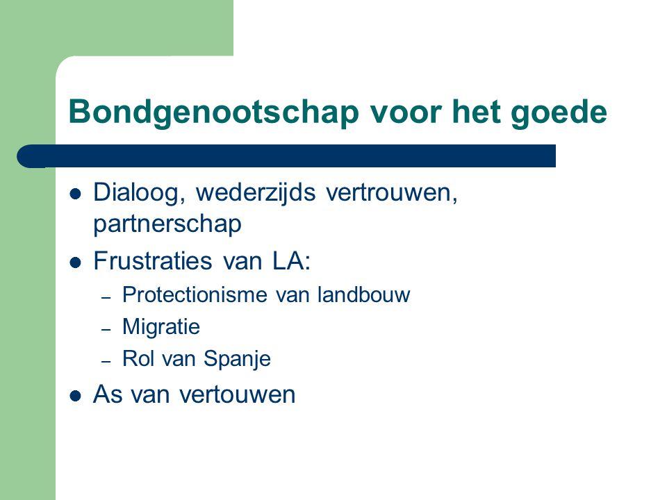 Bondgenootschap voor het goede Dialoog, wederzijds vertrouwen, partnerschap Frustraties van LA: – Protectionisme van landbouw – Migratie – Rol van Spa