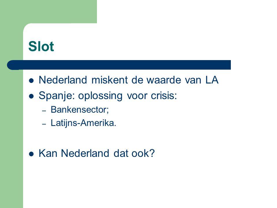 Slot Nederland miskent de waarde van LA Spanje: oplossing voor crisis: – Bankensector; – Latijns-Amerika. Kan Nederland dat ook?