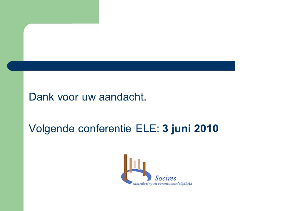 Dank voor uw aandacht. Volgende conferentie ELE: 3 juni 2010