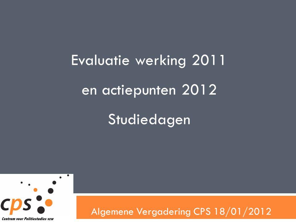 Algemene Vergadering CPS 18/01/2012 Evaluatie werking 2011 en actiepunten 2012 Studiedagen