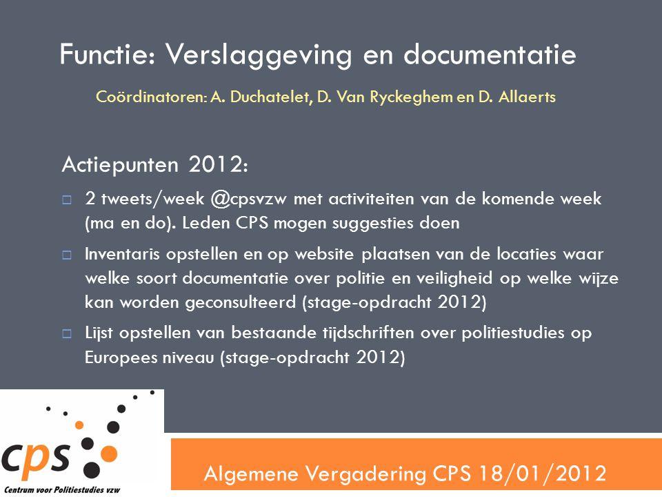 Algemene Vergadering CPS 18/01/2012 Functie: Verslaggeving en documentatie Actiepunten 2012:  2 tweets/week @cpsvzw met activiteiten van de komende week (ma en do).