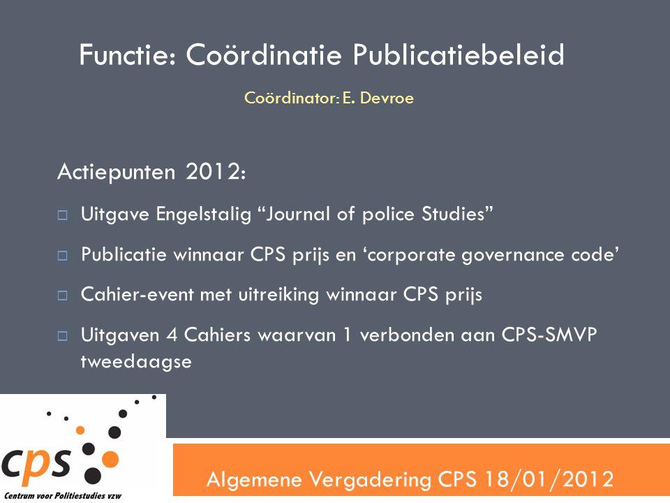 Algemene Vergadering CPS 18/01/2012 Functie: Verslaggeving en documentatie Evaluatie 2011:  Opstelling ontwerpverslag door secretariaat (RVB, AV, RVA, starverg.