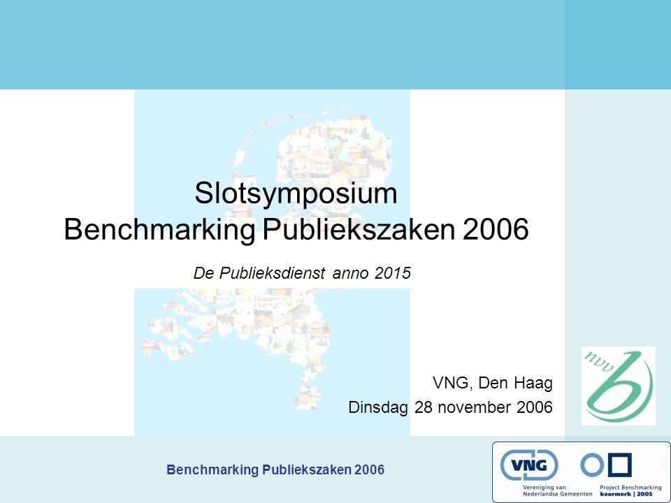 Benchmarking Publiekszaken 2006 Slotsymposium Benchmarking Publiekszaken 2006 VNG, Den Haag Dinsdag 28 november 2006 De Publieksdienst anno 2015
