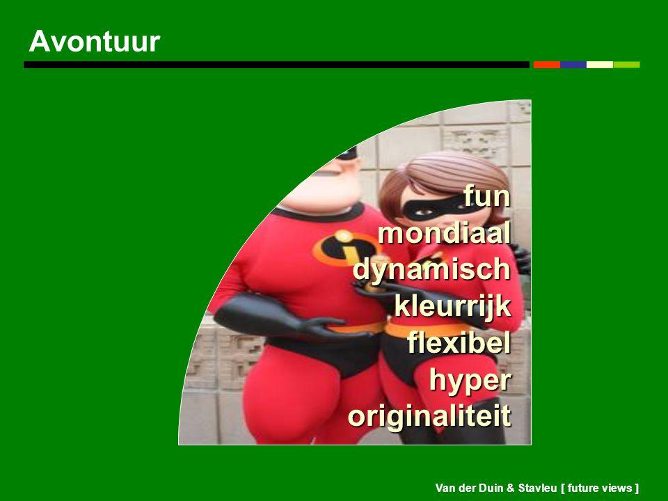 Van der Duin & Stavleu [ future views ] Avontuur fun mondiaal dynamisch kleurrijk flexibel hyper originaliteit