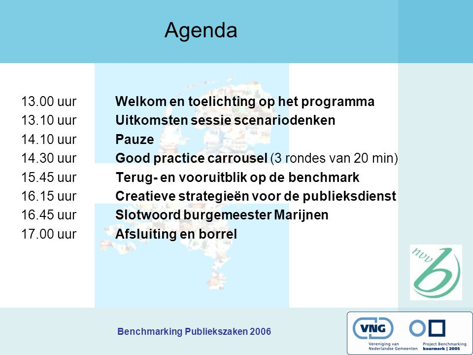 Benchmarking Publiekszaken 2006 Agenda 13.00 uurWelkom en toelichting op het programma 13.10 uurUitkomsten sessie scenariodenken 14.10 uurPauze 14.30