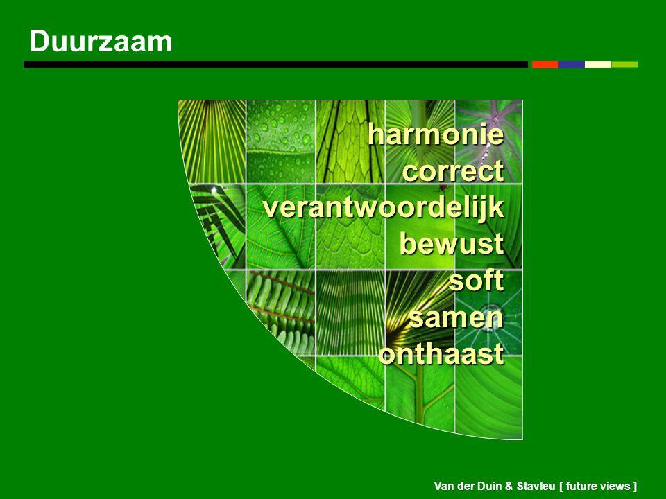 Van der Duin & Stavleu [ future views ] Duurzaam harmonie correct verantwoordelijk bewust soft samen onthaast