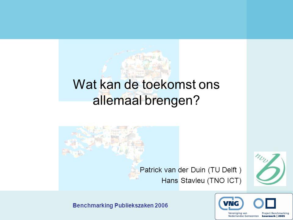 Wat kan de toekomst ons allemaal brengen? Patrick van der Duin (TU Delft ) Hans Stavleu (TNO ICT)