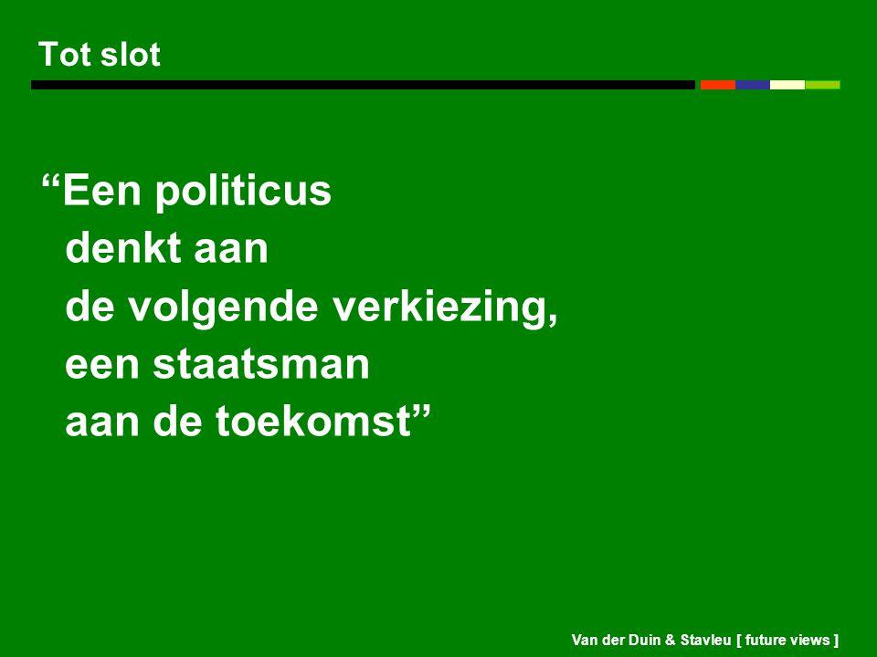 """Van der Duin & Stavleu [ future views ] Tot slot """"Een politicus denkt aan de volgende verkiezing, een staatsman aan de toekomst"""""""
