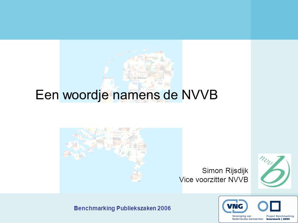 Benchmarking Publiekszaken 2006 Een woordje namens de NVVB Simon Rijsdijk Vice voorzitter NVVB