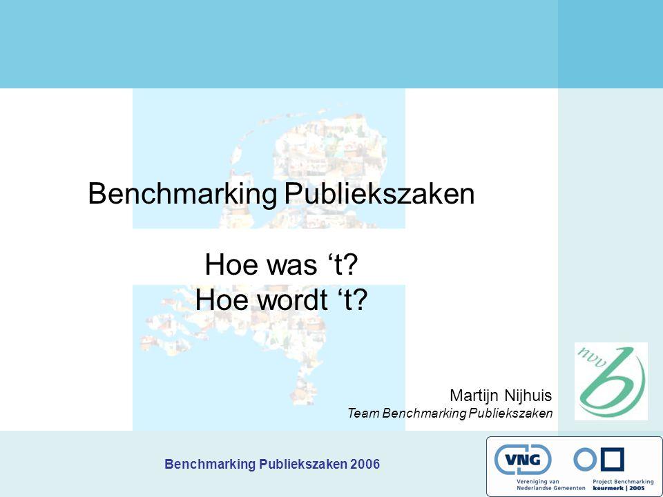 Benchmarking Publiekszaken 2006 Benchmarking Publiekszaken Hoe was 't? Hoe wordt 't? Martijn Nijhuis Team Benchmarking Publiekszaken