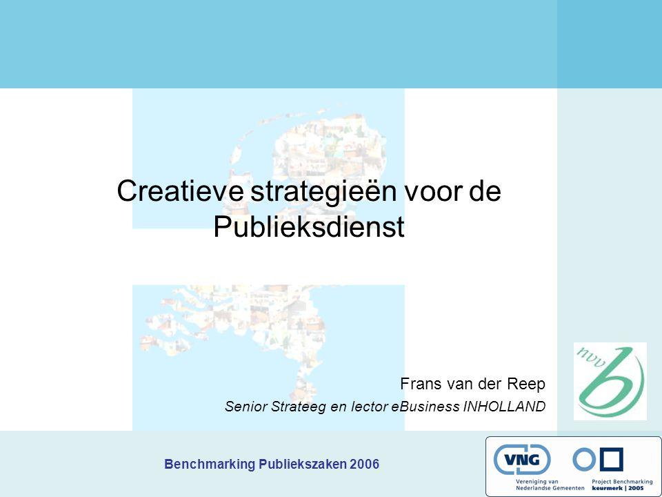 Benchmarking Publiekszaken 2006 Creatieve strategieën voor de Publieksdienst Frans van der Reep Senior Strateeg en lector eBusiness INHOLLAND