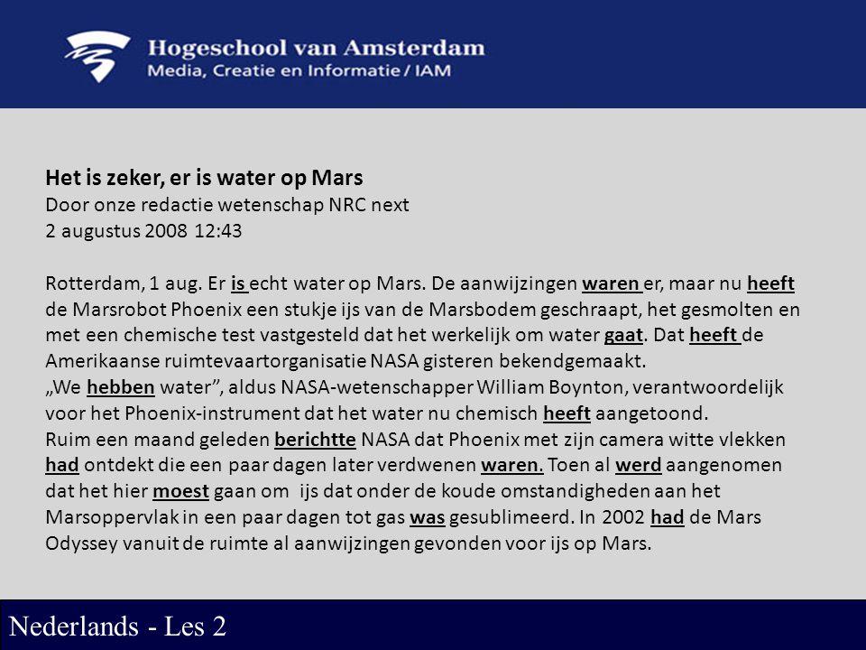 Het is zeker, er is water op Mars Door onze redactie wetenschap NRC next 2 augustus 2008 12:43 Rotterdam, 1 aug.