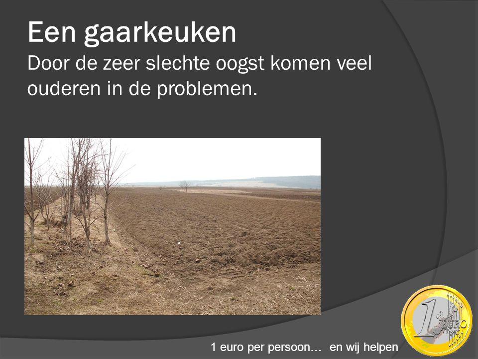 Een gaarkeuken Door de zeer slechte oogst komen veel ouderen in de problemen. 1 euro per persoon… en wij helpen